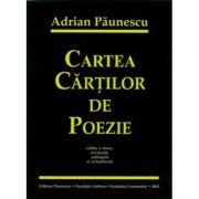 Cartea cartilor de poezie a lui Adrian Paunescu Ed. a II-a, revizuita, adaugita si actualizata