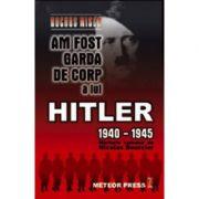 Am fost garda de corp a lui Hitler 1940-1945 - Rochus Misch