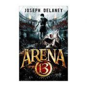Arena 13 - volumul I: Unii care intra isi pierd viata, altii isi pierd sufletul, Joseph Delaney