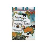 Atlasul lumiii. Prima mea enciclopedie ( 8-13 ani)