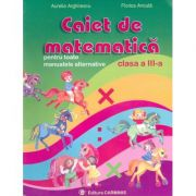 Caiet de Matematica, clasa a III-a (Pentru toate manualele alternative) - Aurelia Arghirescu