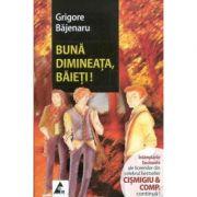 Buna dimineata, baieti! (Continuare romanului Cismigiu et Comp) - Grigore Bajenaru