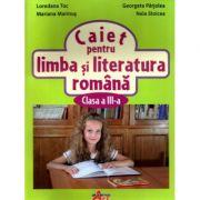 Caiet pentru limba si literatura romana pentru clasa a III-a - Loredana Toc