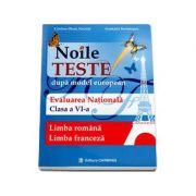 Noile teste dupa model european. Evaluarea nationala clasa a VI-a - Limba romana, limba franceza (Cristina D. Neculai)