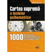 Cartea suprema a testelor psihometrice - Mike Bryon