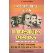Bacalaureat 2016. Literatura romana, comentarii si eseuri (pe baza textelor din 20 de manuale alternative)