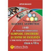 Algebră și Geometrie 1440 de probleme semnificative. Olimpiade, concursuri și centre de excelentă, Clasa a VII-a