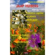 Tratarea copiilor cu plante medicinale. Sanatatea femeii cu plante medicinale - Jaap Huibers