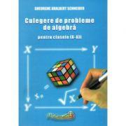 Culegere de probleme de algebra, clasele IX-XII (Adalbert Gheorghe Schneider)