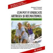 Cum pot fi vindecate artroza si reumatismul. (Prevenire, Recunoastere, Vindecare) - Jacques Crousset