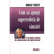 Cum sa ajungi supervedeta de vanzari -Brian Tracy