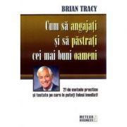 Cum sa angajati si sa pastrati cei mai buni oameni - Brian Tracy