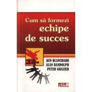 Cum sa formezi echipe de succes - Kenneth Blanchard