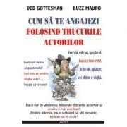 Cum sa te angajezi folosind trucurile actorilor - Deb Gottesman