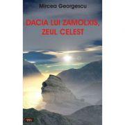 Dacia lui Zamolxis, zeul celest - Mircea Georgescu
