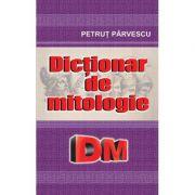 Dictionar de mitologie - Petrut Parvescu