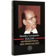 Dumitru Constantin Dulcan, un promotor al noii spiritualitati - Vasile George Dancu