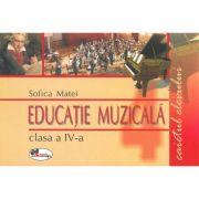 Educatie muzicala - Caietul elevului pentru clasa a-IV-a (Sofica Matei)