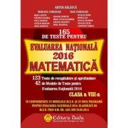 165 de Teste pentru Evaluarea Națională 2016 Matematică. Clasa a VIII-a - Artur Balauca, Ioan Ciobanasu, Mariana Ciobanasu