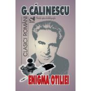 Enigma Otiliei (George Calinescu). Include repere biobibliografice