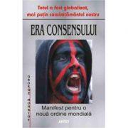 Era consensului - Manifest pentru o noua ordine mondiala - George Monbiot