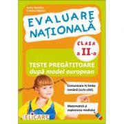 Evaluare nationala clasa a II-a. Teste pregatitoare dupa model european: (Comunicare in limba romana scris-citit; Matematica si explorarea mediului)