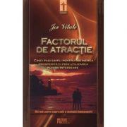 Factorul de atractie. (Cinci pasi simpli pentru obtinerea prosperitatii prin utilizarea puterii interioare) - Joe Vitale