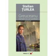 Greuceanu: Roman cu un politist - Stelian Turlea