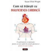 Cum sa traiesti cu insuficienta cardiaca - Susan Elliot-Wright
