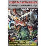 Plantele psihotrope si constiinta. Invatatura plantei ayahuasca - Romuald Leterrier
