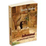 Isihasmul sau mestesugul linistirii (Vasile Andru)