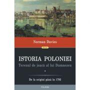 Istoria Poloniei. Terenul de joaca al lui Dumnezeu (2 volume) - Norman Davies