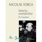 Istoria romanilor Vol. IV - Cavalerii (Nicolae Iorga)