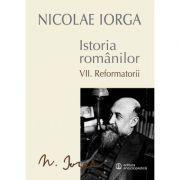 Istoria Romanilor Vol. VII - Reformatorii (Nicolae Iorga)