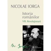 Istoria Romanilor Vol. VIII - Revolutionarii (Nicolae Iorga)