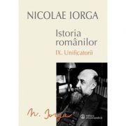 Istoria Romanilor Vol. IX - Unificatorii (Nicolae Iorga)