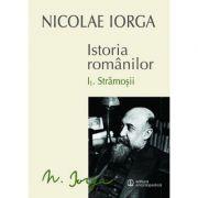 Istoria romanilor: Volumul I. 1 - Stramosii, Volumul I. 2 - Sigiliul Romei (Nicolae Iorga)