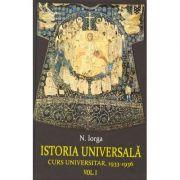 ISTORIA UNIVERSALA. Curs universitar 1933-1936, Vol. 1+2 (Nicolae Iorga)