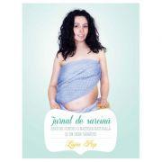 Jurnal de sarcina Sfaturi pentru o nastere naturala si un bebe sanatos - Ligia Pop