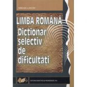 Limba romana. Dictionar selectiv de dificultati (Mihaela Suciu)