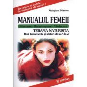 Manualul Femeii. Terapia Naturista - Boli, tratamente si sfaturi de la A la Z (Margaret Minker)