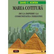 Marea cotitura - De la Imperiu la Comunitatea Terestra - David C. Korten