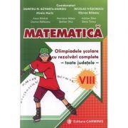 Matematica. Olimpiadele scolare toate judetele (rezolvari complete) Clasa a VIII-a - Dumitru Batinetu-Giurgiu