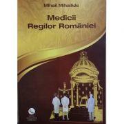 Medicii Regilor Romaniei (Mihail Mihailiade)