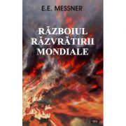 Razboiul razvratirii mondiale - E. E. MESSNER