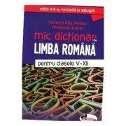 Mic dictionar de Limba Romana pentru clasele V-XII - Victoria Padureanu