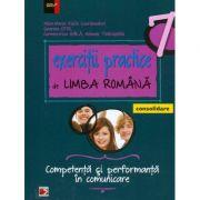 Exercitii practice de Limba Romana. Competenta si performanta in comunicare pentru clasa a VII-a. (Consolodare)