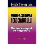 Mintea si inima negociatorului. Manual complet de negociere - Leigh Thompson