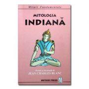 Mitologia indiana. Mituri Fundamentale - Jean Charles Blanc
