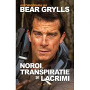 Autobiografia lui Bear Grylls. Noroi, transpiratie si lacrimi